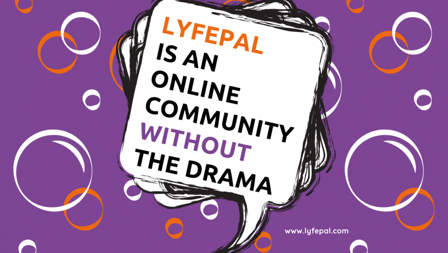 LYFEPAL IS AN ONLINE COMMUNITYWITHOUT THE DRAMA